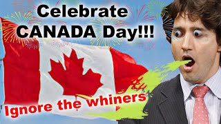 Celebrate CANADA Day!!!  Ignore the whiners.