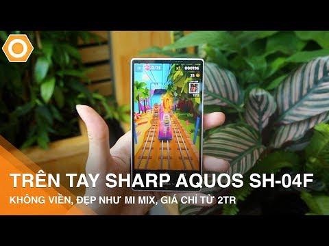 Trên tay Sharp Aquos SH-04F: Không viền, Đẹp như Mi Mix, giá chỉ từ 2tr