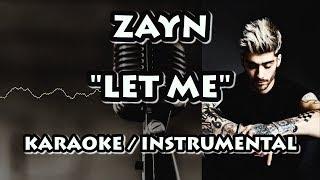 ZAYN - LET ME (KARAOKE / INSTRUMENTAL)