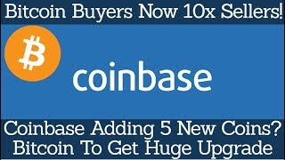 Bitcoin Buyers Now 10x Sellers! Coinbase Adding 5 New Coins? Bitcoin To Get Huge Upgrade