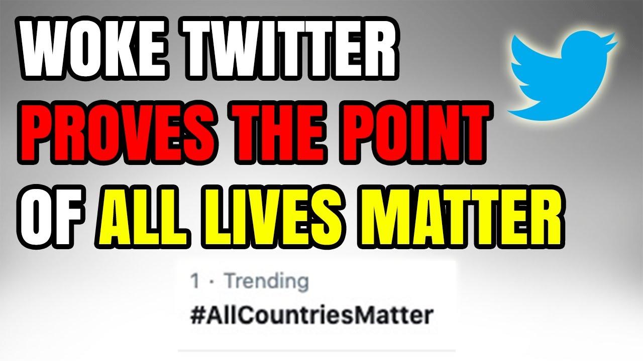 #AllCountriesMatter Trends on Woke Twitter, Accidentally Proving the Point of #AllLivesMatter