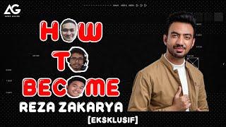 HOW TO BECOME: REZA ZAKARYA