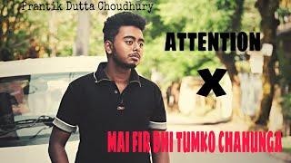 Attention X Main Phir Bhi Tumko Chahunga (Mashup cover)