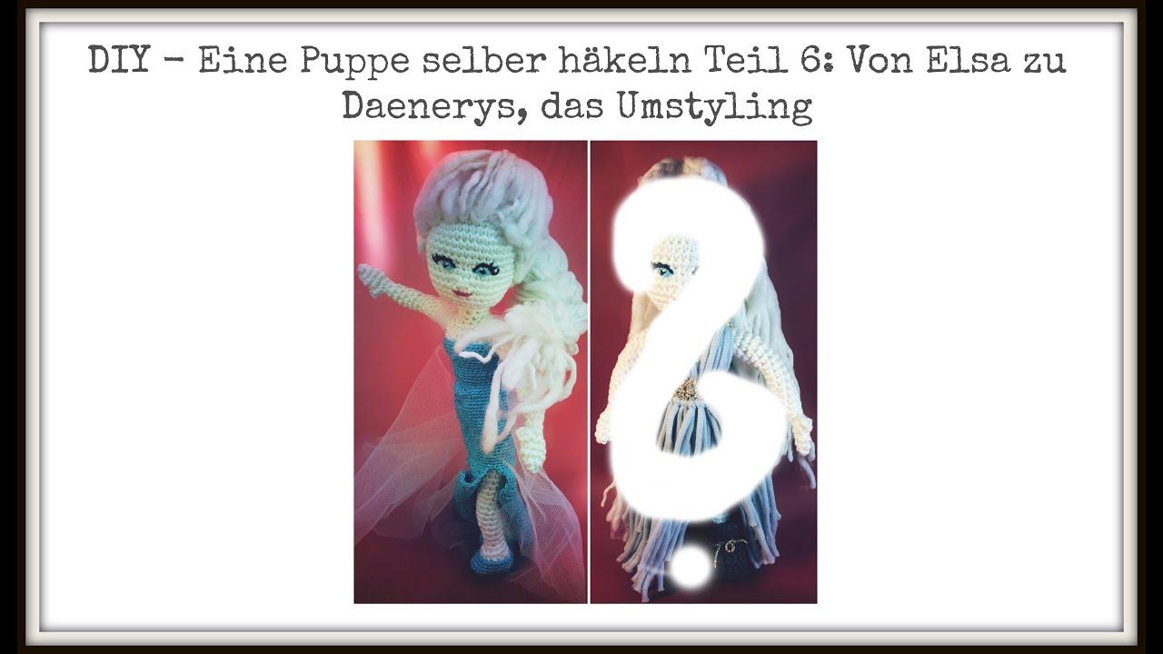 Diy Puppe Selber Häkeln Teil 6 Von Elsa Zu Deanerys Targaryen