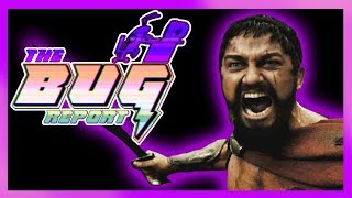 The Bug Report - Episode #7 - 300: March of Glory (ft. Woolie)
