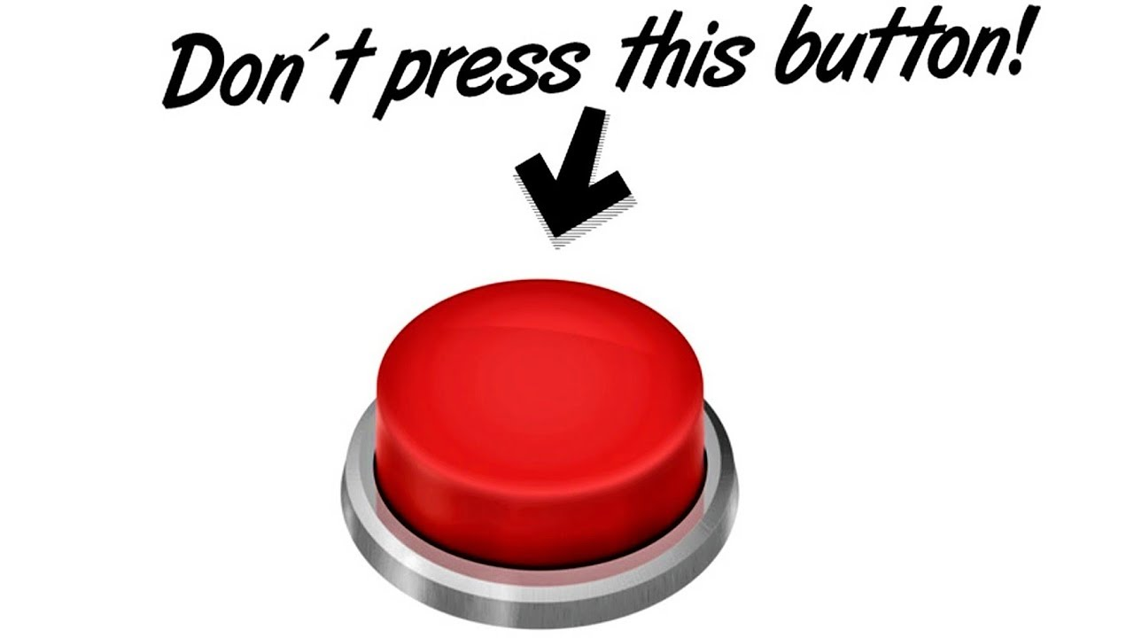 DON'T PRESS THE RED BUTTON... - YouTube