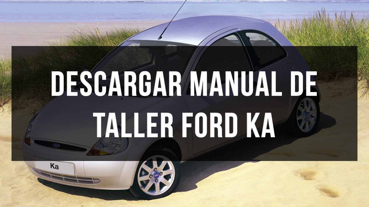 descargar manual de taller y reparaci n ford ka youtube rh youtube com manual del ford ka manual del ford ka 2001
