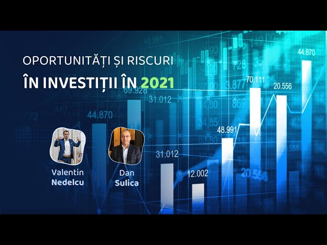 Oportunitati si riscuri in investitii in anul 2021