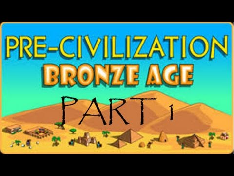 Pre-Civilization: Bronze Age Part 1 - Making a not so strong foundation