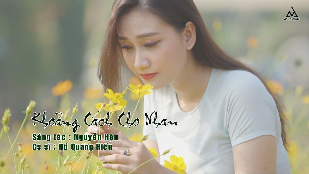 Khoảng Cách Cho Nhau - Hồ Quang Hiếu, Nhạc trẻ hay nhất, NguyenHau Production