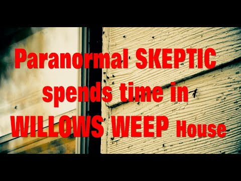 Paranormal Skeptic Spends Day inside the Willows Weep House