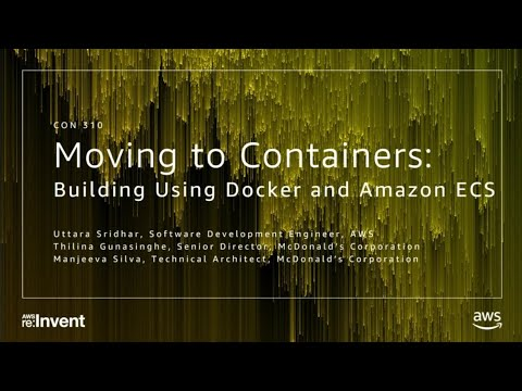 AWS re:Invent 2017: Moving to Containers: Building with Docker and Amazon ECS (CON310)