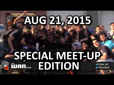 The WAN Show - Broadcasting Live from the LMG Meet Up! - August 21, 2015