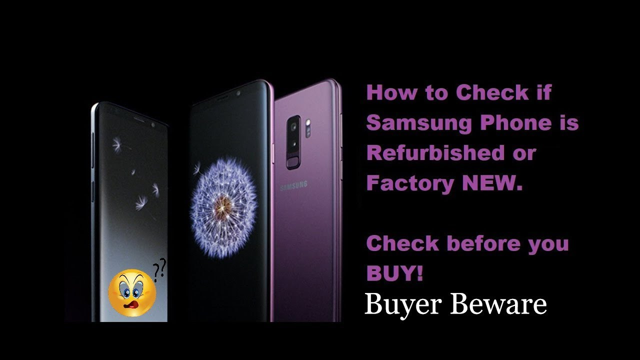 How to Check if Your Samsung Phone is Refurbished or NEW ...