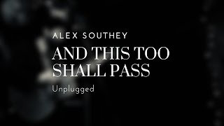 Alex Southey - And This Too Shall Pass (Unplugged)