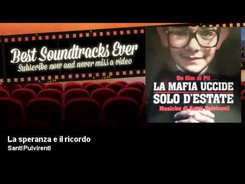 Santi Pulvirenti - La speranza e il ricordo - La Mafia Uccide Solo D'Estate (2013) - Soundtrack