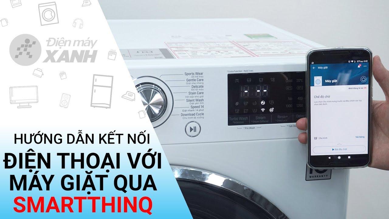 Hướng dẫn kết nối điện thoại với máy giặt LG qua ứng dụng SmartThinQ | Điện máy XANH
