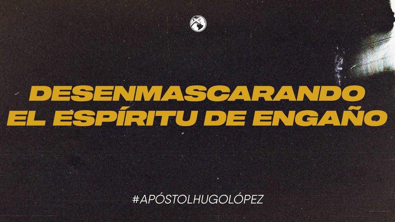 Desenmascarando el espíritu de engaño | Apóstol Hugo López | 26 junio 2020