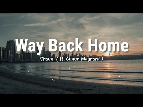 way-back-home---shaun-(ft.conor-maynard)-|-lyrics-video