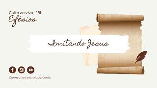 Imitando Jesus | Culto ao Vivo