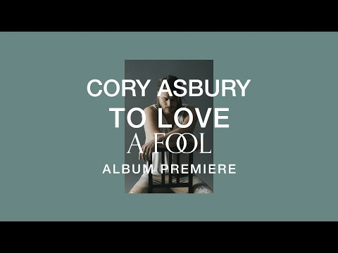 To Love A Fool- Album Premiere |  Cory Asbury
