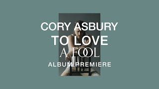 To Love A Fool- Album Premiere |  Cory Asbury