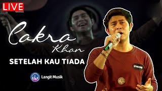 CAKRA KHAN - SETELAH KAU TIADA | LIVE PERFORMANCE AT LET'S TALK MUSIC