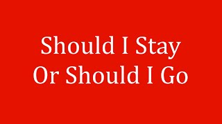 The Clash - Should I Stay Or Should I Go (Lyrics)