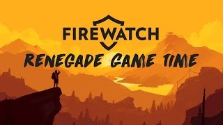 Renegade Game Time - Firewatch