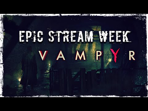 Смотреть прохождение игры EPIC STREAM WEEK   MAY 2020   Day 4: Vampyr   Valdai