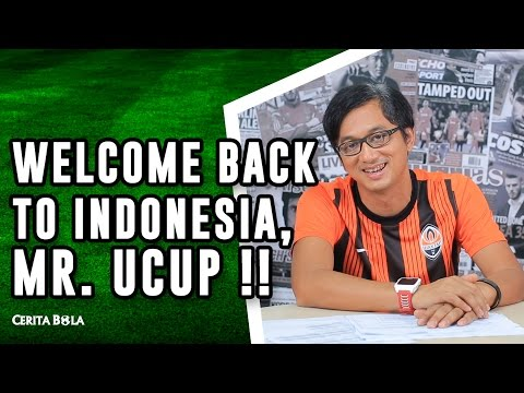 Cerita Bola - Episode 16 - Welcome Back To Indonesia Mr. Ucup!