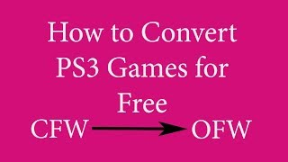 How to Convert PS3 Games - PKG games CFW to OFW