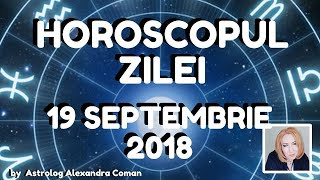 HOROSCOPUL ZILEI ~ 19 SEPTEMBRIE 2018 ~ by Astrolog Alexandra Coman