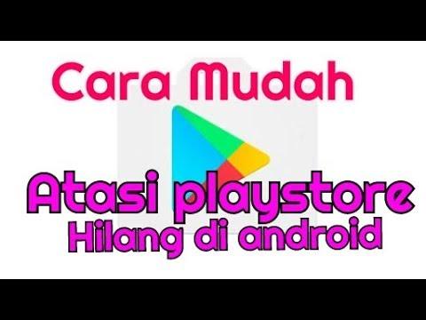 Play Store Hilang Di HP Android Dan Bikin Email