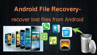 Android File Recovery- How to Retrieve Deleted Files on Android