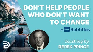 Don't help people who are not willing to change - Derek Prince