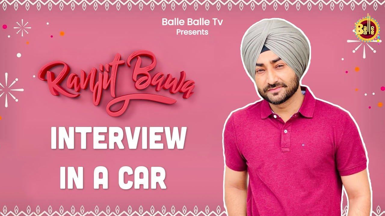 Ranjit Bawa  || Latest Interview  || Balle Balle TV ||