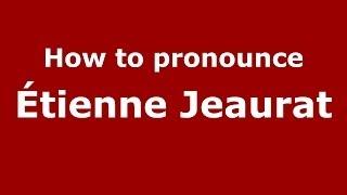 How to pronounce Étienne Jeaurat (French/France) - PronounceNames.com