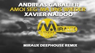 Andreas Gabalier, Xavier Naidoo - Amoi seg´ ma uns wieder - (Miraux remix Deep House)