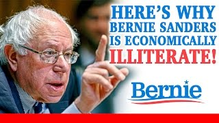 Bernie Sanders Is Economically Illiterate, Here's Why