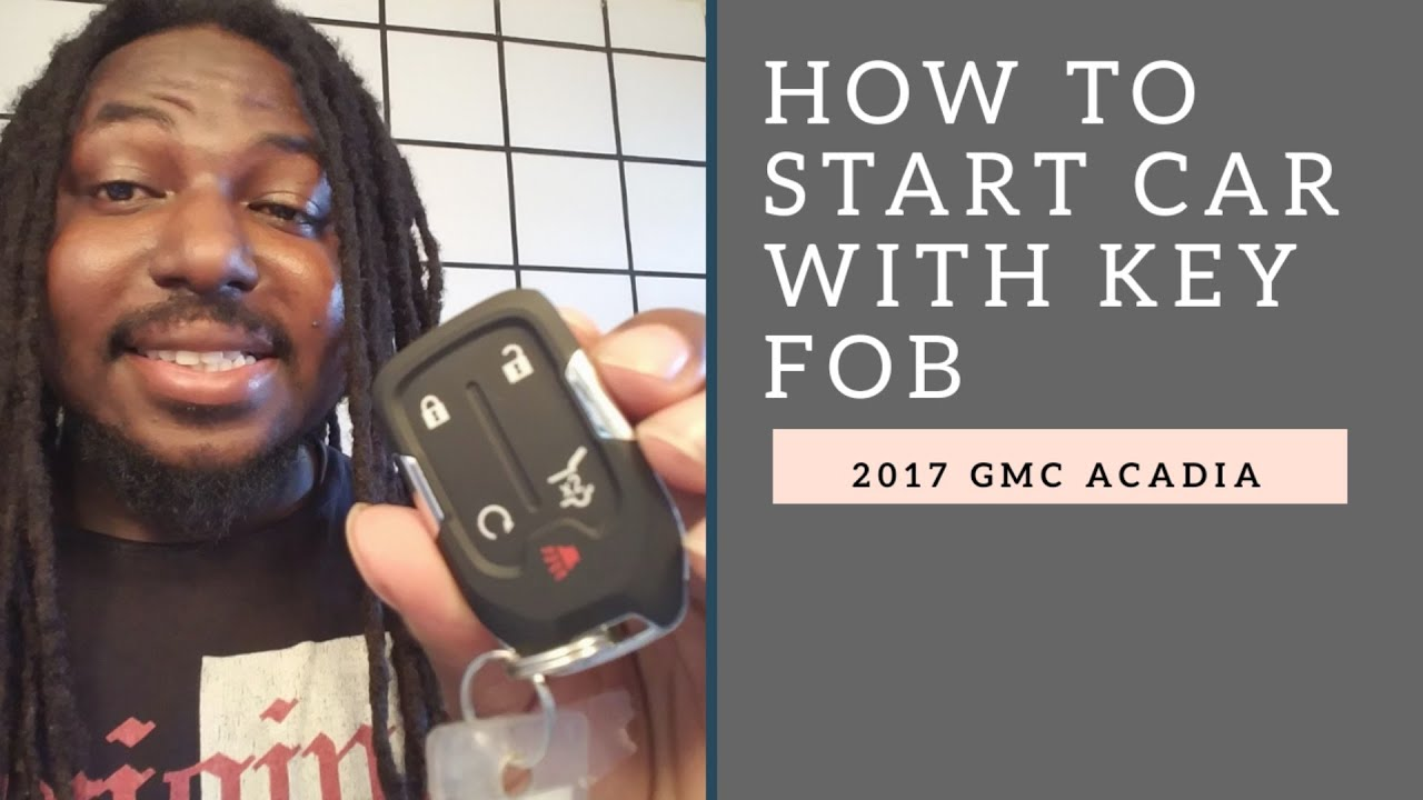 How To Start Gmc Acadia With Key Fob Youtube