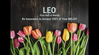 LEO: First Half of March - Innocence to Access 100% of Your MOJO!!