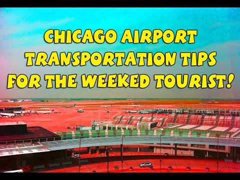 Chicago Airport Transportation Tips for the Weeked Tourist Visitor !!!