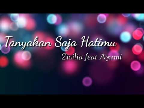Lirik Tanyakan Saja Hatimu Zivilia ft Ayumi