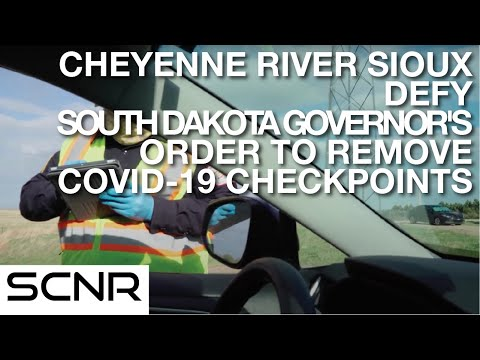 Cheyenne River Sioux Defy South Dakota Governor's Order to Remove COVID-19 Checkpoints | SCNR