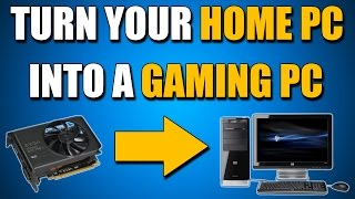 Tips to Turn Your Home and School PC into a Gaming PC
