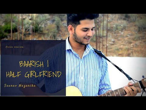 Baarish - Half Girlfriend | COVER SONG By Saurav Hazarika | Acoustic