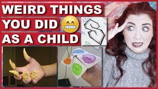 Weird Things YOU DID As A Child (DON'T DENY)