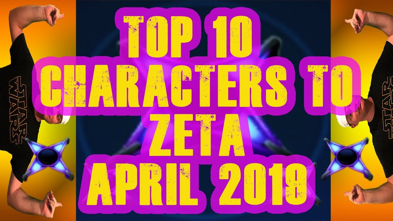 Top 10 Characters to Zeta April 2019! Star Wars Galaxy of Heroes | SWGoH