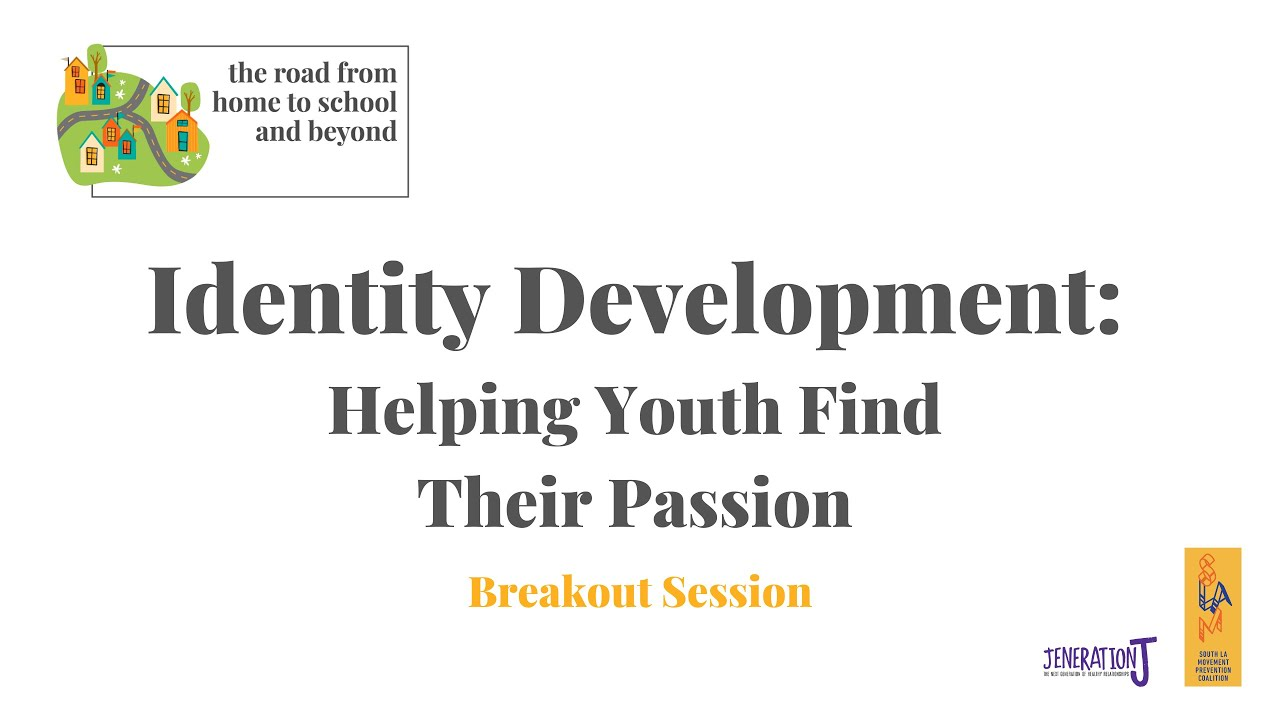 Identity Development: Helping Youth Find Their Passion Breakout Session